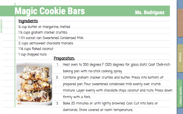 Magic Cookie Bars      Ms. Rodriguez   Ingredients ½ cup butter or margarine, melted 1½ cups graham cracker crumbs 1 (14 ounce) can Sweetened Condensed Milk 2 cups semisweet chocolate morsels 1⅓ cups flaked coconut 1 cup chopped nuts  Preparation: Heat oven to 350 degrees F (325 degrees for glass dish). Coat 13x9-inch baking pan with no-stick cooking spray. Combine graham cracker crumbs and butter. Press into bottom of prepared pan. Pour sweetened condensed milk evenly over crumb mixture. Layer evenly with chocolate chips, coconut and nuts. Press down firmly with a fork. Bake 25 minutes or until lightly browned. Cool. Cut into bars or diamonds. Store covered at room temperature.